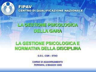 LA GESTIONE PSICOLOGICA DELLA GARA LA GESTIONE PSICOLOGICA E NORMATIVA DELLA DISCIPLINA
