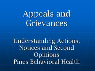Appeals and Grievances  Understanding Actions, Notices and Second Opinions Pines Behavioral Health