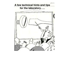 A few technical hints and tips  for the laboratory…..