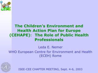 Leda E. Nemer WHO European Centre for Environment and Health (ECEH) Rome