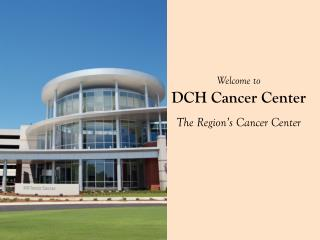 Welcome to DCH Cancer Center The Region's Cancer Center