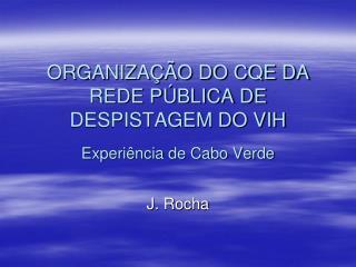 ORGANIZAÇÃO DO CQE DA REDE PÚBLICA DE DESPISTAGEM DO VIH Experiência de Cabo Verde