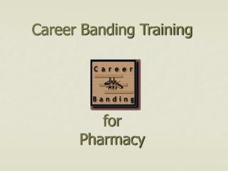 Career Banding Training for Pharmacy