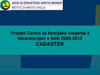 Projekt Centra za kemijska tveganja z laboratorijem v letih 2008-2012  CADASTER