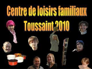 Centre de loisirs familiaux Toussaint 2010