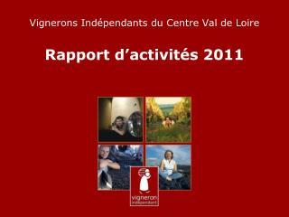 Vignerons Indépendants du Centre Val de Loire  Rapport d'activités 2011