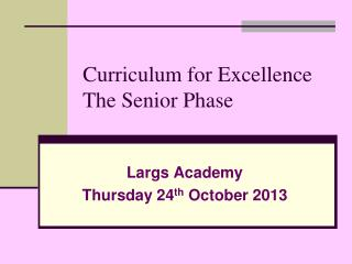 Curriculum for Excellence The Senior Phase