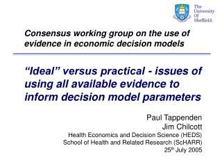 Paul Tappenden Jim Chilcott Health Economics and Decision Science (HEDS)