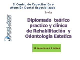 Invita Diplomado  teórico practico y clínico de Rehabilitación  y  Odontologia Estetica