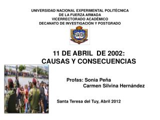 11 DE ABRIL  DE 2002: CAUSAS Y CONSECUENCIAS Profas : Sonia Peña