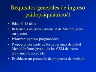 Requisitos generales de ingreso paidopsiquiátrico/1