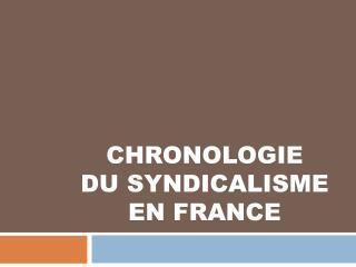 CHRONOLOGIE  DU SYNDICALISME EN FRANCE