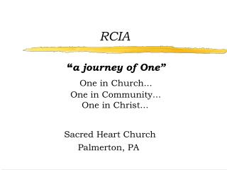 RCIA                 a journey of One                 One in Church...                   One in Community...