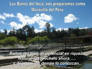 Los Baños del Inca, nos preparamos como Maravilla del Perú