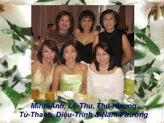 Minh-Ánh, Lệ-Thu, Thu-Hương Tú-Thanh, Diệu-Trinh & Nam-Phương