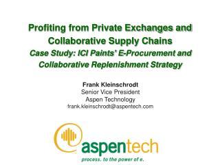 Frank Kleinschrodt Senior Vice President Aspen Technology frank.kleinschrodt@aspentech
