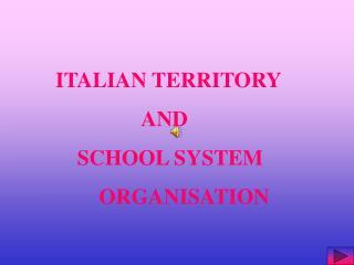 ITALIAN TERRITORY                   AND       SCHOOL SYSTEM           ORGANISATION