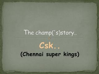 T he champ('s)story..
