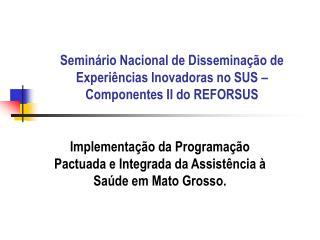 Semin�rio Nacional de Dissemina��o de Experi�ncias Inovadoras no SUS � Componentes II do REFORSUS