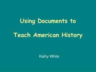 Using Documents to   Teach American History