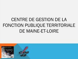 CENTRE DE GESTION DE LA FONCTION PUBLIQUE TERRITORIALE DE MAINE-ET-LOIRE