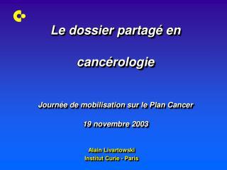 Le dossier partagé en cancérologie Journée de mobilisation sur le Plan Cancer 19 novembre 2003
