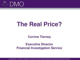 The Real Price? Corrina Tierney Executive Director  Financial Investigation Service
