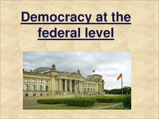 Democracy at the federal level