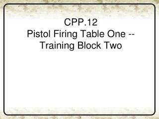 CPP.12 Pistol Firing Table One -- Training Block Two