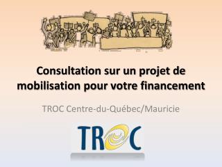 Consultation sur un projet de  mobilisation pour votre financement