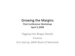 Growing the Margins Post Conference Workshop April 5,2008
