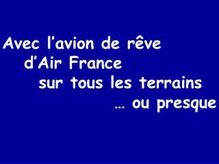 Avec l'avion de rêve d'Air France sur tous les terrains … ou presque