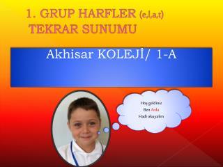 1. GRUP HARFLER  (e,l,a,t)  TEKRAR SUNUMU