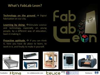 What's  FabLab  Leon? Technology on the ground   Digital fabrication on our city.