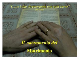 """""""(…) e i due diventeranno una sola carne""""  (Mt 19,5b) Il  sacramento del  Matrimonio"""