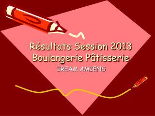 Résultats Session 2013 Boulangerie Pâtisserie