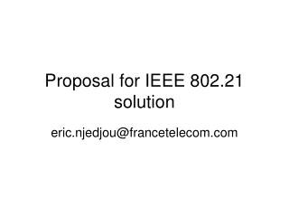 Proposal for IEEE 802.21 solution