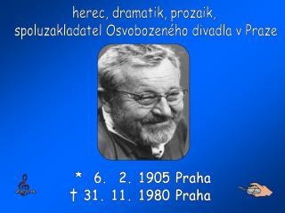 *  6.  2. 1905 Praha    † 31. 11. 1980 Praha