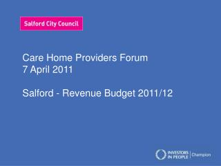 Care Home Providers Forum 7 April 2011 Salford - Revenue Budget 2011/12