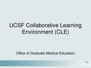 UCSF Collaborative Learning Environment (CLE)