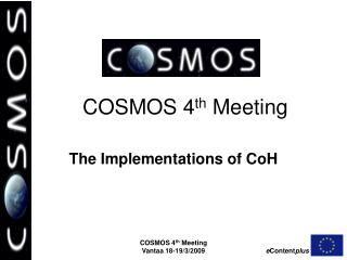COSMOS 4 th  Meeting