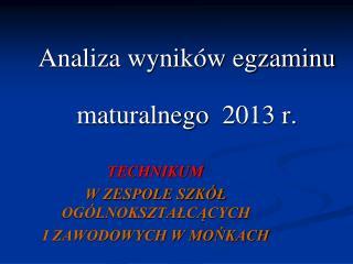 Analiza wyników egzaminu maturalnego  2013 r.