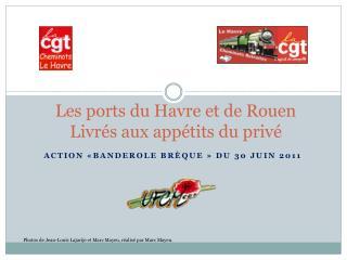 Les  ports du Havre et de Rouen Livrés aux appétits du privé