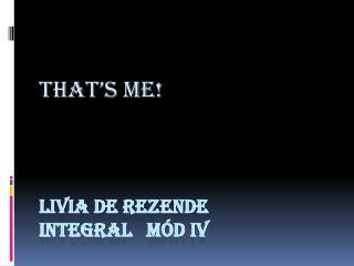 Livia  de  rezende integral    Mód  IV
