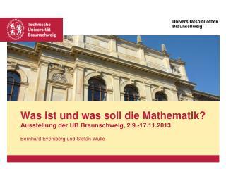 Was ist und was soll die Mathematik? Ausstellung der UB Braunschweig, 2.9.-17.11.2013