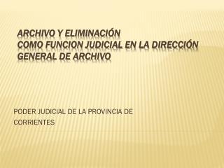 ARCHIVO Y ELIMINACIÓN COMO FUNCION JUDICIAL EN LA DIRECCIÓN GENERAL DE ARCHIVO