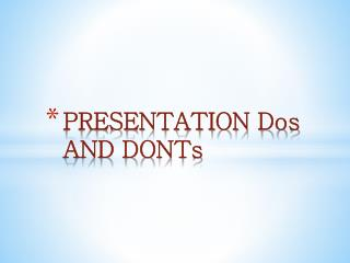 PRESENTATION Dos AND DONTs
