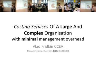 Costing Services  Of  A Large  And  Complex  Organisation with  minimal  management overhead