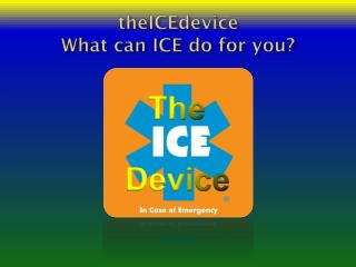 theICEdevice What can ICE do for you?