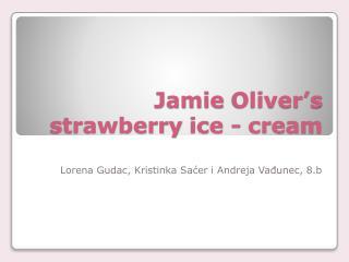 Jamie  Oliver's  strawberry  ice -  cream